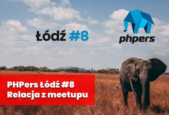 Relacja z PHPers Łódź #8